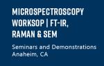 Microspectroscopy Worksop | FT-IR, Raman & SEM
